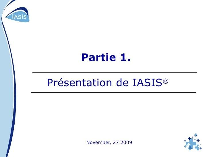 Partie 1.   Présentation de IASIS ® November, 27 2009