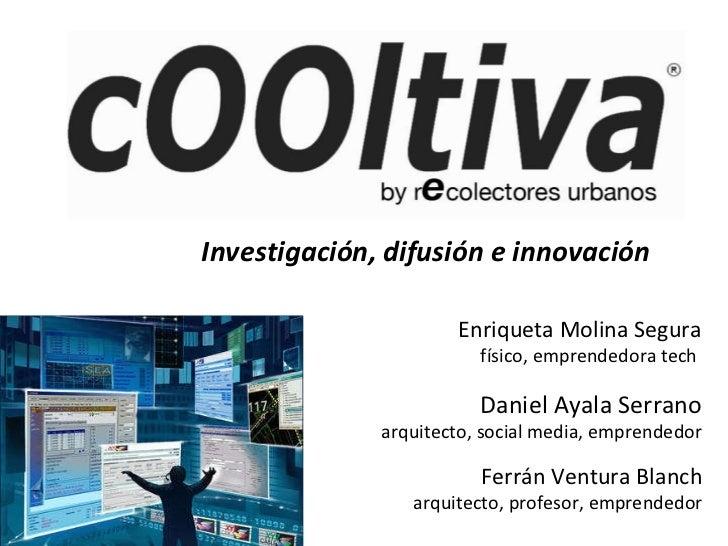 Investigación, difusión e innovación Daniel Ayala Serrano arquitecto, social media, emprendedor Ferrán Ventura Blanch arqu...