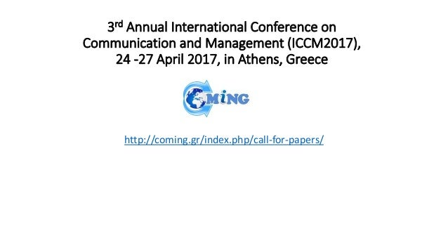 3rd Annual International Conference on Communication and Management (ICCM2017), 24 -27 April 2017, in Athens, Greece http:...