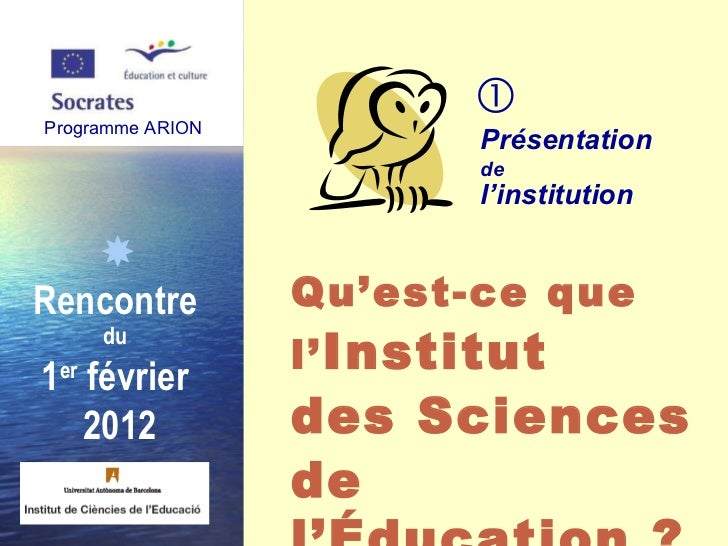 Programme ARION  Rencontre  du   1 er  février  2012 Présentation  de   l'institution Qu'est-ce que  l' Institut  des Sci...