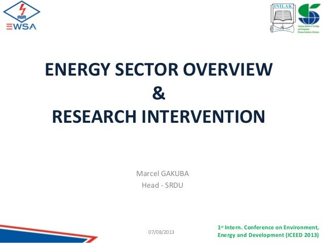 1st Intern. Conference on Environment, Energy and Development (ICEED 2013) ENERGY SECTOR OVERVIEW & RESEARCH INTERVENTION ...