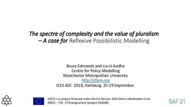 The spectre of complexity and the value of pluralism – A case for Reflexive Possibilistic Modelling Bruce Edmonds and Lia ...