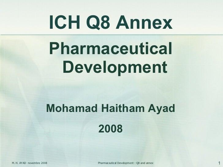 <ul><li>Pharmaceutical Development </li></ul><ul><li>Mohamad Haitham Ayad </li></ul><ul><li>2008 </li></ul>ICH Q8  Annex