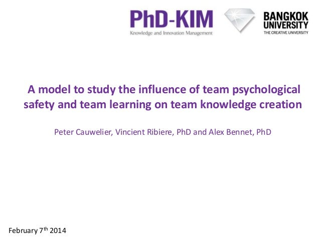 A model to study the influence of team psychological safety and team learning on team knowledge creation Peter Cauwelier, ...