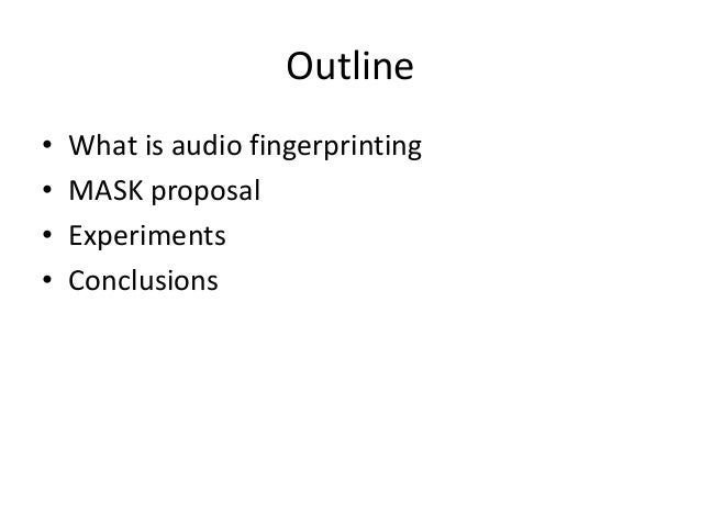 Outline • • • •  What is audio fingerprinting MASK proposal Experiments Conclusions