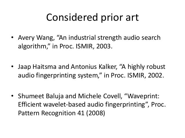 """Considered prior art • Avery Wang, """"An industrial strength audio search algorithm,"""" in Proc. ISMIR, 2003. • Jaap Haitsma a..."""