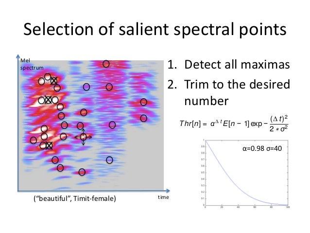 Spectral masking around salient points  Si  Sj  ì S > S ® b[n] = 1 ï i j í ï otherwise ® b[n] = 0 î  Spectral Regions • In...
