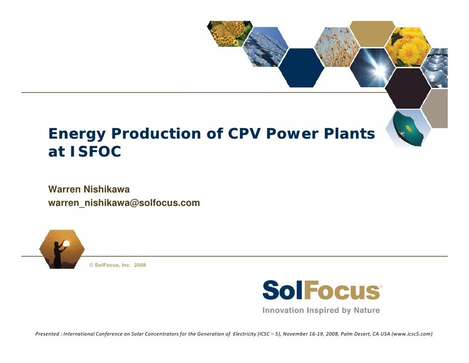 Energy Production of CPV Power Plants      at ISFOC       Warren Nishikawa      warren_nishikawa@solfocus.com      warren ...