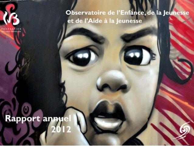Observatoire de l'Enfance, de la Jeunesse et de l'Aide à la Jeunesse  Rapport d'activités 2012
