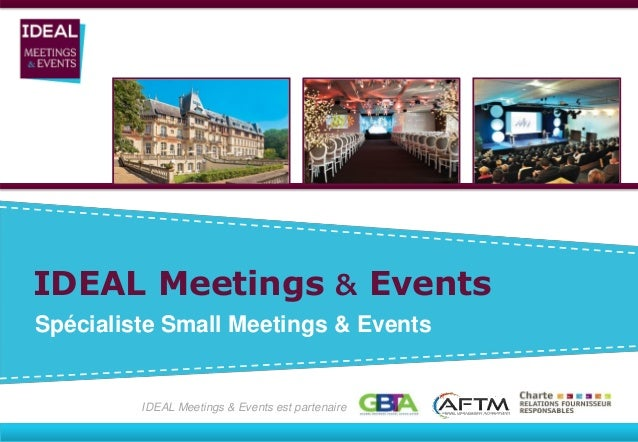 Spécialiste Small Meetings & Events IDEAL Meetings & Events IDEAL Meetings & Events est partenaire