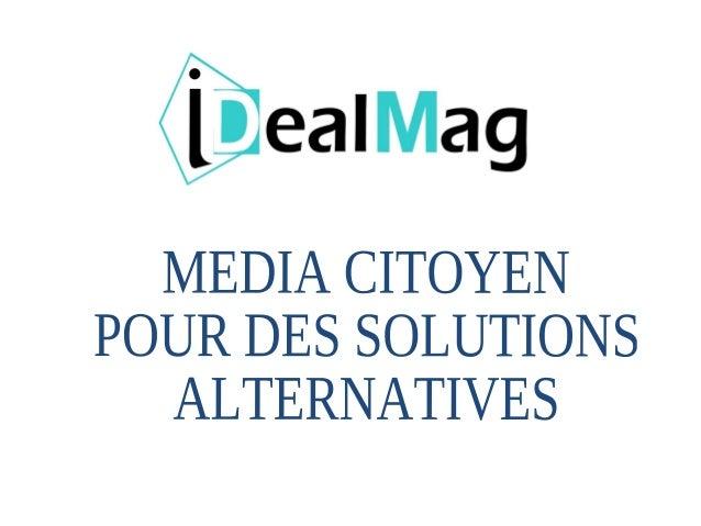Idealmag c'est :- Un e-média : http://www.idealmag.org- Un périodique édité sur support presse (prochainement)- Un réseau ...