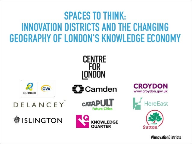 SPACES TO THINK: INNOVATION DISTRICTS AND THE CHANGING GEOGRAPHY OF LONDON'S KNOWLEDGE ECONOMY #InnovationDistricts