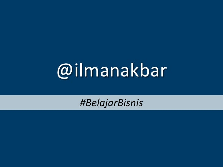 @ilmanakbar  #BelajarBisnis