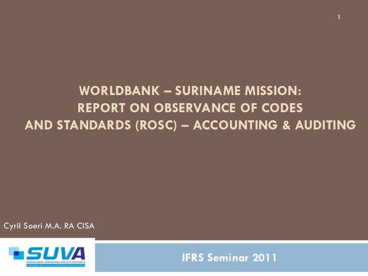 1            WORLDBANK – SURINAME MISSION:            REPORT ON OBSERVANCE OF CODES     AND STANDARDS (ROSC) – ACCOUNTING ...