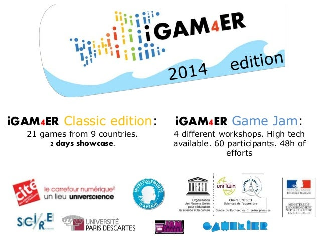 iGAM4ER Classic edition: 21 games from 9 countries. 2 days showcase. iGAM4ER Game Jam: 4 different workshops. High tech av...