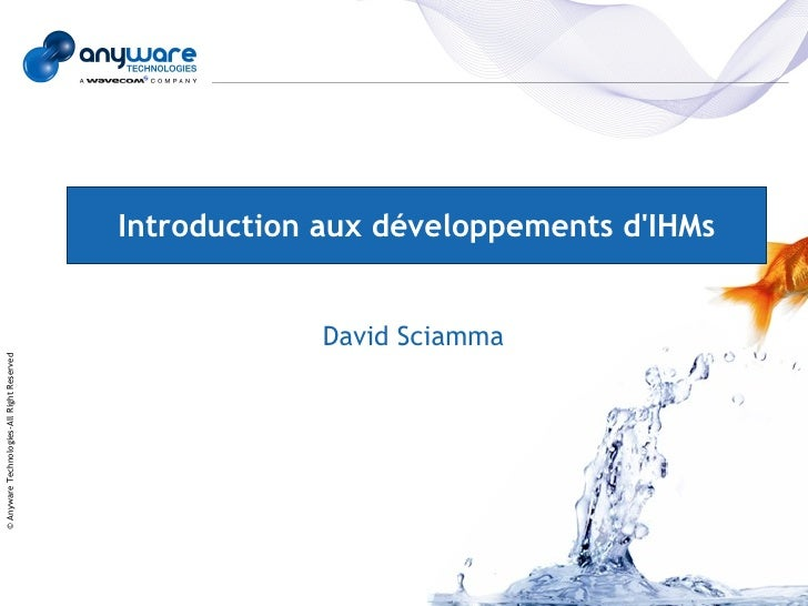 Introduction aux développements d'IHMs                                                            David Sciamma © Anyware ...