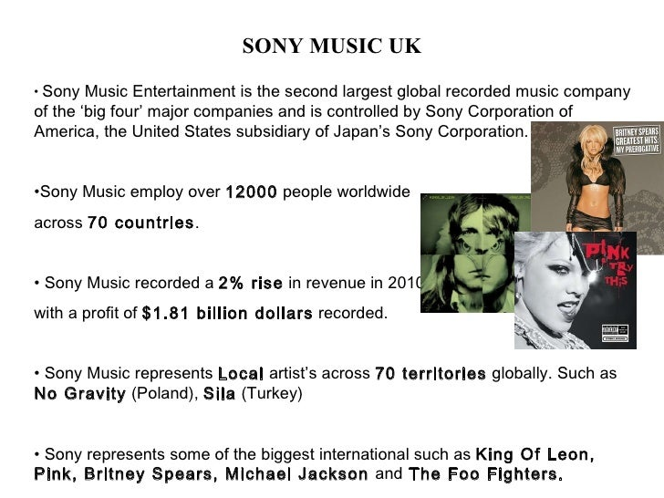 SONY MUSIC UK <ul><li>Sony Music Entertainment is the second largest global recorded music company of the 'big four' major...