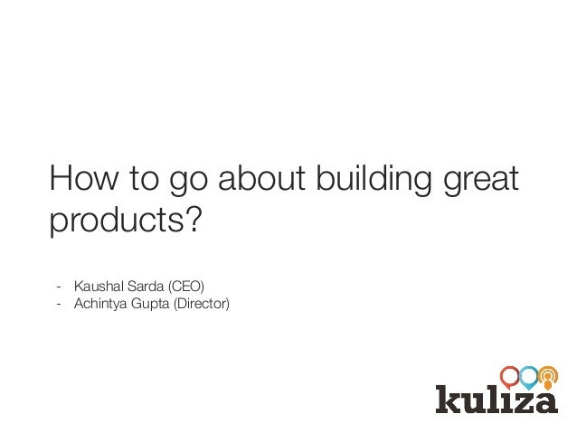 How to go about building great products? -  Kaushal Sarda (CEO) -  Achintya Gupta (Director)