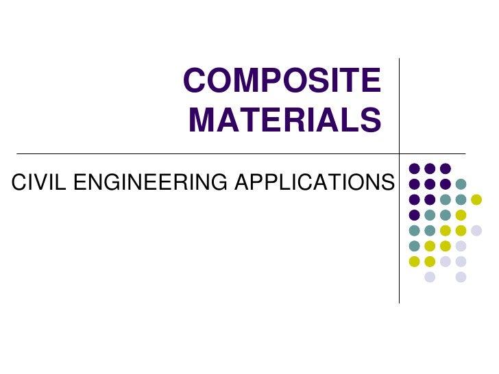 COMPOSITE             MATERIALSCIVIL ENGINEERING APPLICATIONS