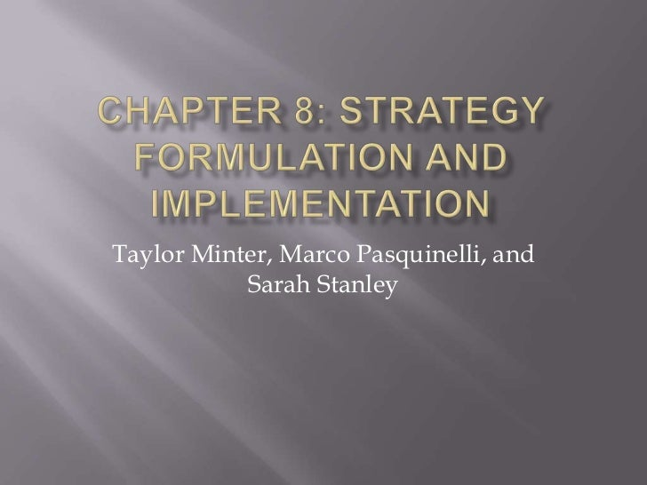 Chapter 8: Strategy Formulation and Implementation<br />Taylor Minter, Marco Pasquinelli, and Sarah Stanley<br />