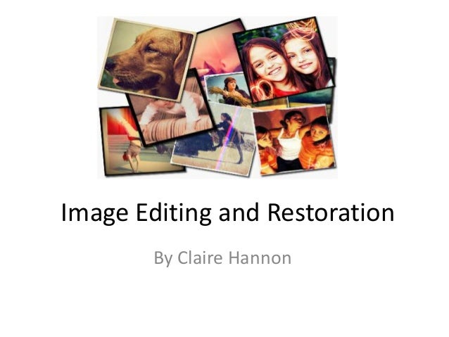 Image Editing and Restoration        By Claire Hannon