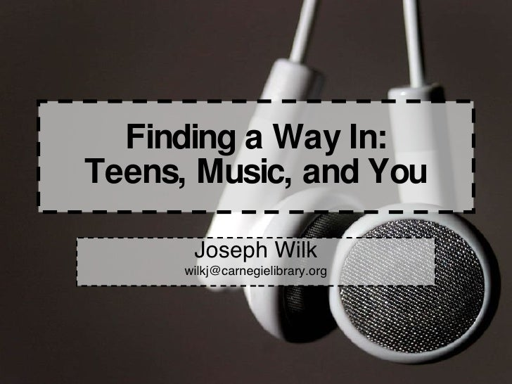 Finding a Way In: Teens, Music, and You Joseph Wilk [email_address]