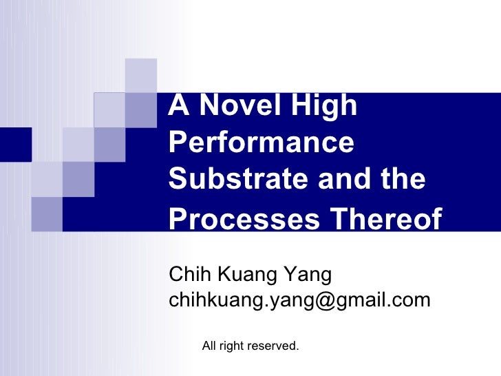 A Novel High Performance Substrate and the Processes Thereof Chih Kuang Yang chihkuang.yang@gmail.com     All right reserv...