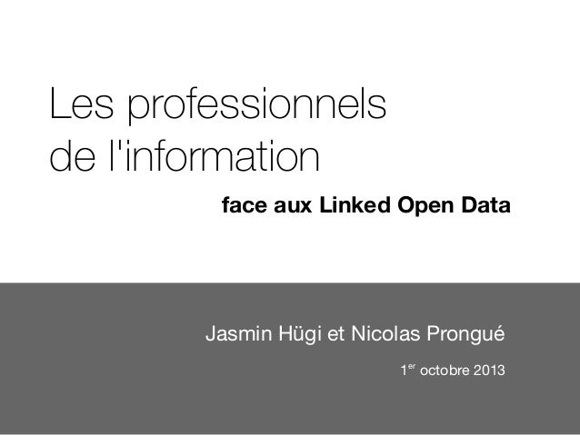 Les professionnels de l'information Jasmin Hügi et Nicolas Prongué face aux Linked Open Data 1er octobre 2013