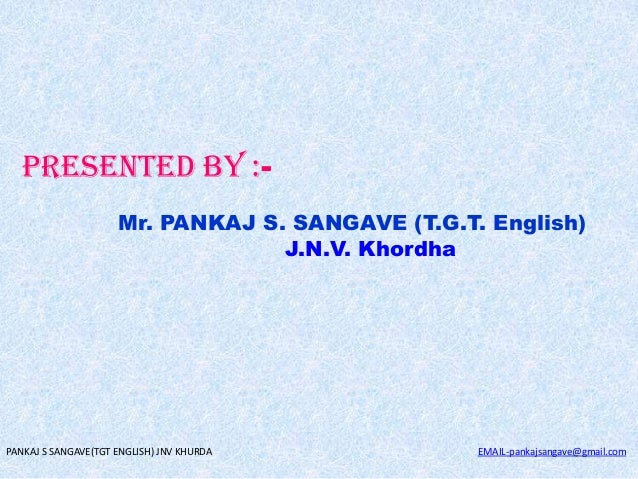 PRESENTED BY :Mr. PANKAJ S. SANGAVE (T.G.T. English) J.N.V. Khordha  PANKAJ S SANGAVE(TGT ENGLISH) JNV KHURDA  EMAIL-panka...