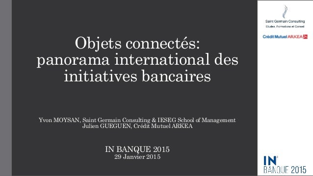 Objets connectés: panorama international des initiatives bancaires Yvon MOYSAN, Saint Germain Consulting & IESEG School of...