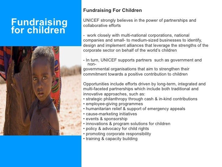Fundraising for children <ul><li>Fundraising For Children </li></ul><ul><li>UNICEF strongly believes in the power of partn...
