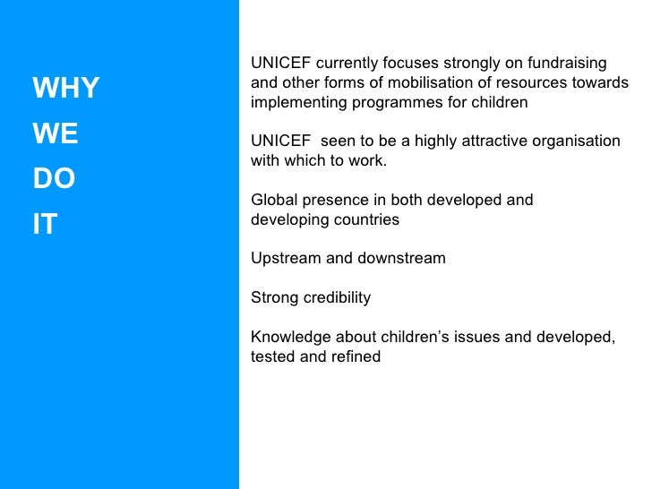 WHY  WE  DO  IT UNICEF currently focuses strongly on fundraising  and other forms of mobilisation of resources towards  im...