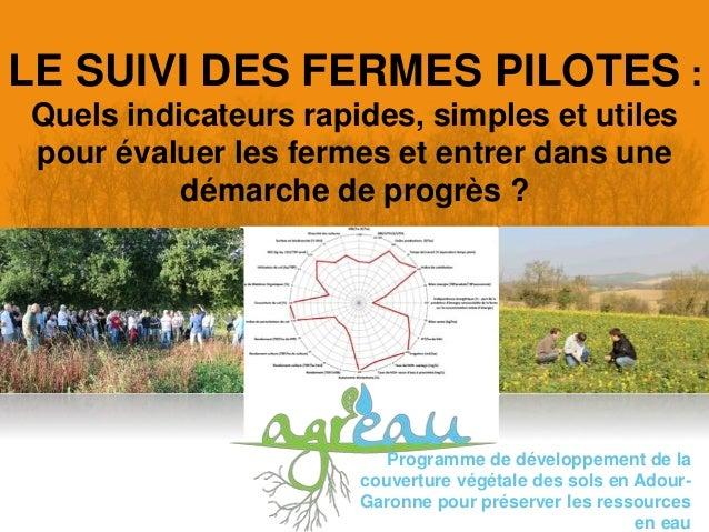 LE SUIVI DES FERMES PILOTES : Quels indicateurs rapides, simples et utiles pour évaluer les fermes et entrer dans une déma...