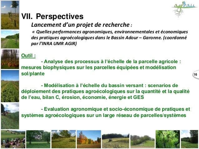 16 VII. Perspectives Lancement d'un projet de recherche : « Quelles performances agronomiques, environnementales et économ...