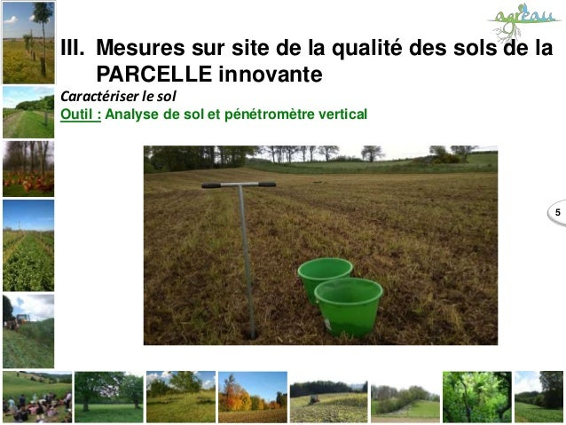 5 III. Mesures sur site de la qualité des sols de la PARCELLE innovante Caractériser le sol Outil : Analyse de sol et péné...
