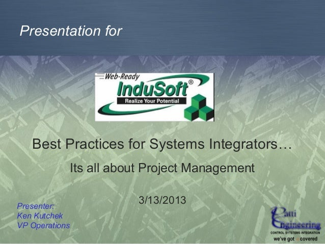 Presentation for   Best Practices for Systems Integrators…                Its all about Project ManagementPresenter:      ...