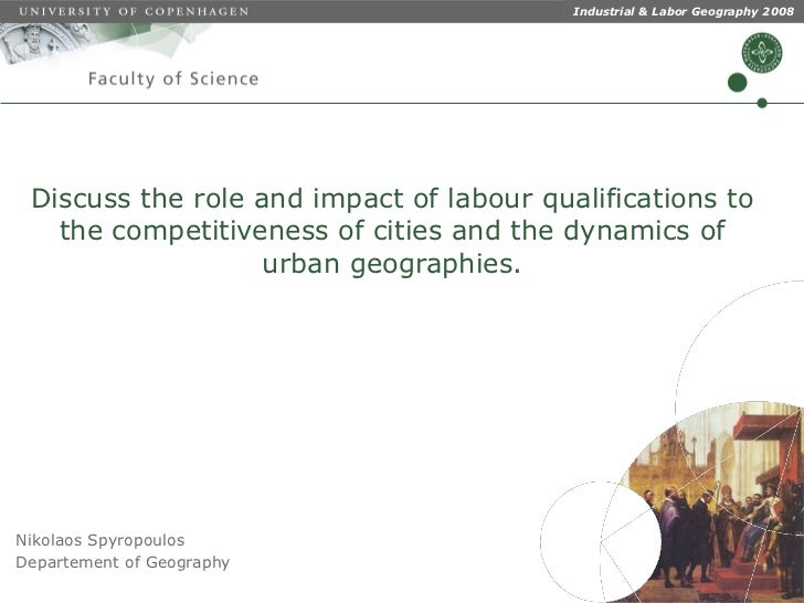Industrial & Labor Geography 2008 Discuss the role and impact of labour qualifications to   the competitiveness of cities ...