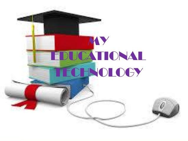 MY EDUCATIONAL TECHNOLOGY