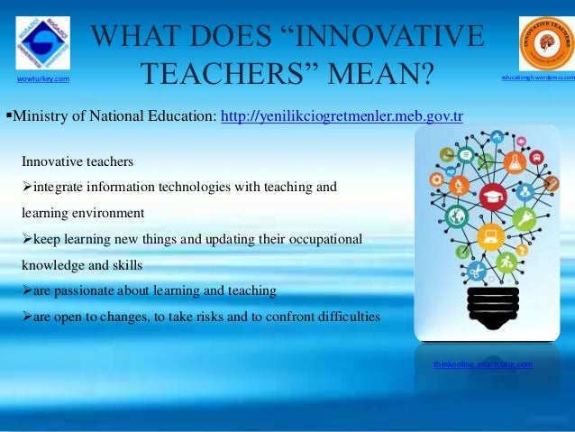 Innovative Ways Of Classroom Teaching : Innovative teachers in turkey