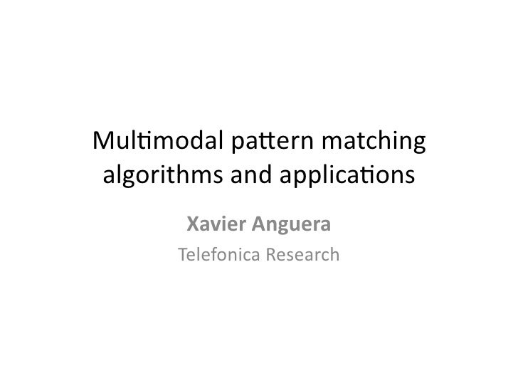 Mul$modal  pa+ern  matching   algorithms  and  applica$ons             Xavier  Anguera            Telefoni...