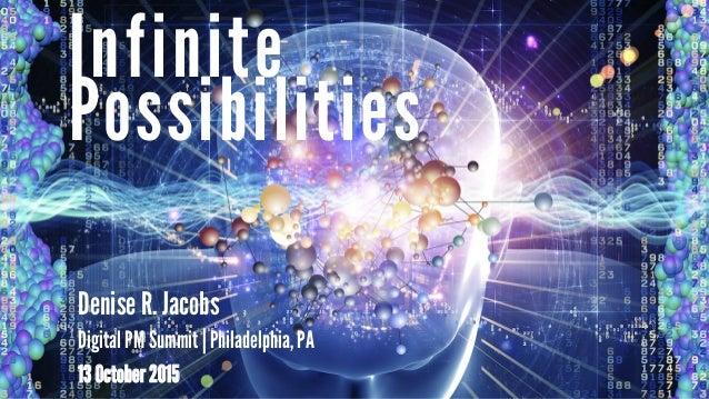 Possibilities Infinite Denise R. Jacobs Digital PM Summit | Philadelphia, PA 13 October 2015