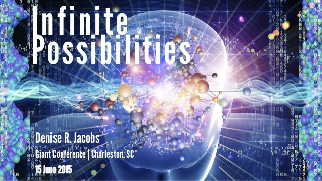 Possibilities Infinite Denise R. Jacobs Giant Conference | Charleston, SC 15 June 2015