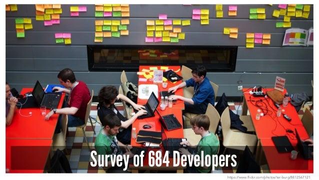 Survey of 684 Developers https://www.flickr.com/photos/ter-burg/8812567121