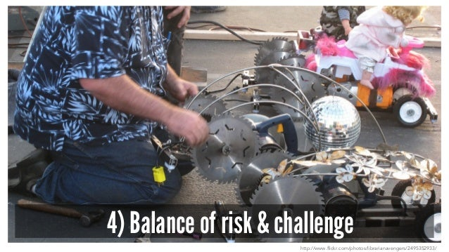 4) Balance of risk & challenge http://www.flickr.com/photos/librarianavengers/2495352933/