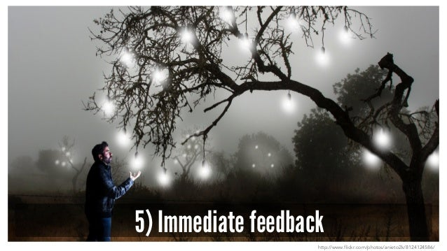 5) Immediate feedback http://www.flickr.com/photos/anieto2k/8124124586/