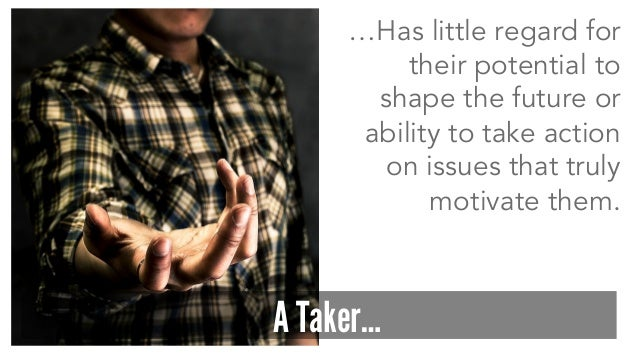 …Has little regard for their potential to shape the future or ability to take action on issues that truly motivate them. A...
