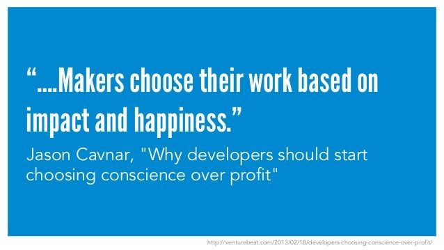 """""""….Makers choose their work based on impact and happiness."""" Jason Cavnar, """"Why developers should start choosing conscience..."""