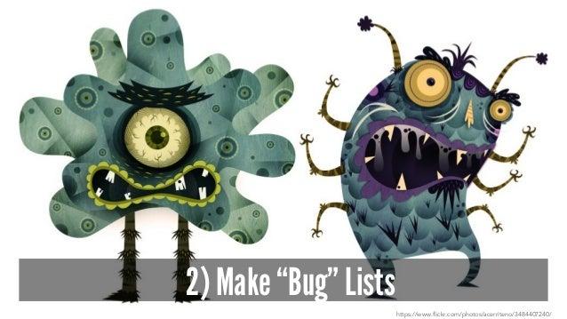"2) Make ""Bug"" Lists https://www.flickr.com/photos/acerriteno/3484407240/"