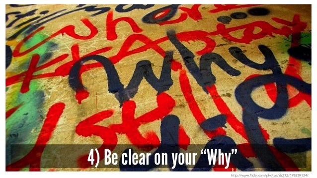 """4) Be clear on your """"Why"""" http://www.flickr.com/photos/zlz212/198759134/"""