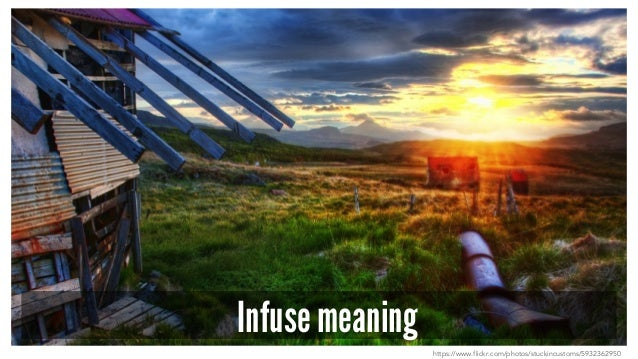 Infuse meaning https://www.flickr.com/photos/stuckincustoms/5932362950